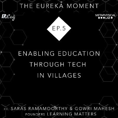 Ep.5 Enabling Education Through Tech In Villages ft. Saras & Gowri, Learning Matters
