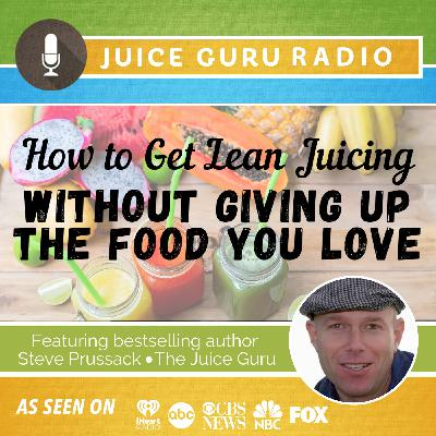 How to Get Lean Juicing Without Giving Up The Food You Love