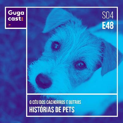 O Céu dos Cachorros e outras HISTÓRIAS DE PETS - Gugacast - S04E48