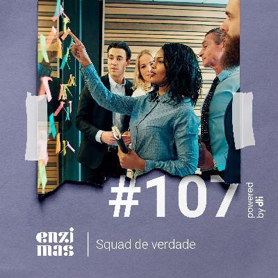 ENZIMAS #107 - Squad de verdade