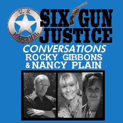 SIX-GUN JUSTICE CONVERSATIONS—NANCY PLAIN & ROCKY GIBBONS