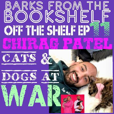 #34 Off The Shelf Episode 11. Chirag Patel - Cats and Dogs at War