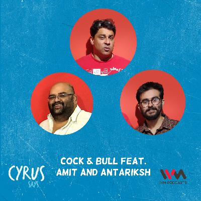 Ep. 618: Cock & Bull feat. Amit and Antariksh