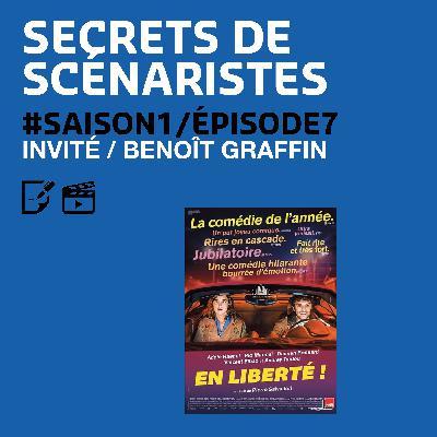 """SECRETS DE SCÉNARISTES #SAISON1ÉPISODE7 / Benoît Graffin / """"En Liberté !"""""""