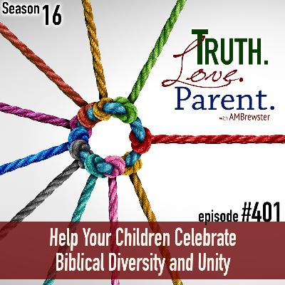 TLP 401: Help Your Children Celebrate Biblical Diversity and Unity