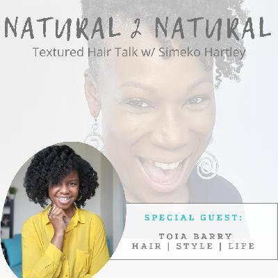 Episode #7 - Her Hair-Story w/ Toia Barry