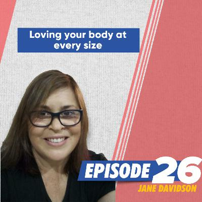 Loving your body at every size with Jane Davidson