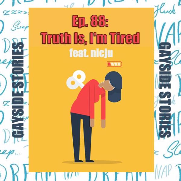 Ep. 88 - Truth Is, I'm Tired (feat. nicju of the What's The Tea? Podcast)