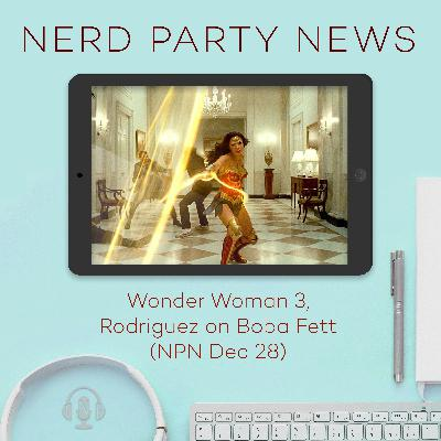Wonder Woman 3, Rodriguez on The Book of Boba Fett (NPN Dec 28)