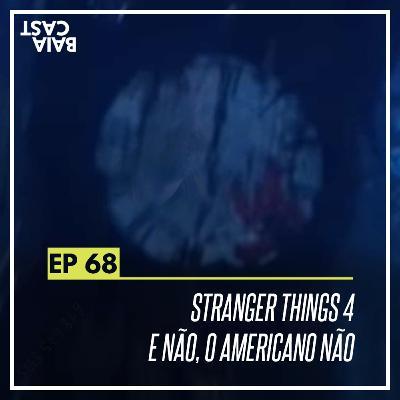 68 - Stranger Things e não, o Americano não