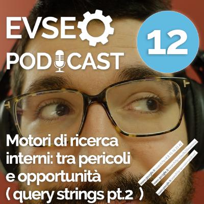 Motori di ricerca interni tra pericoli e opportunità ( query strings parte 2 ) -  EV SEO Podcast #12
