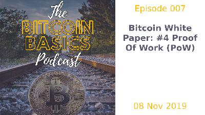 Bitcoin Basics Podcast: Bitcoin White Paper #4 Proof of Work (007)