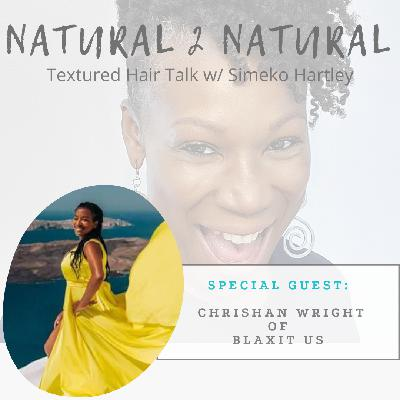 Episode #2 - Her Hair-Story w/Chrishan Wright of Blaxit US