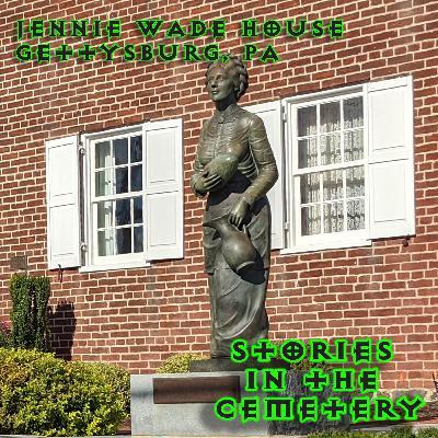 E38: The Jennie Wade House, Gettysburg, PA