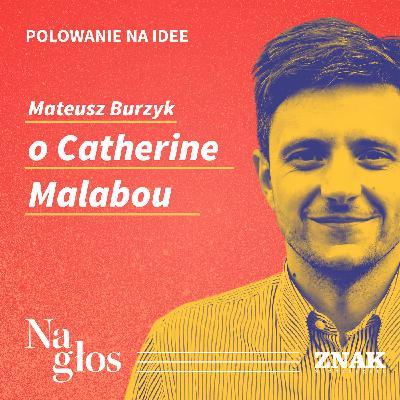 Polowanie na Idee | Mateusz Burzyk o Catherine Malabou