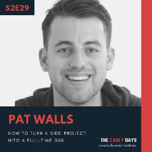 S2E29 - How to turn a side-project into a full-time gig - Pat Walls, Starter Story