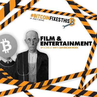 Bitcoin Fixes This #41: Film and Entertainment with American HODL