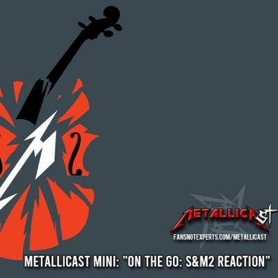 "Metallicast Mini: ""On The Go: S&M2 Reaction"""