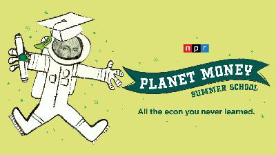 Planet Money Summer School