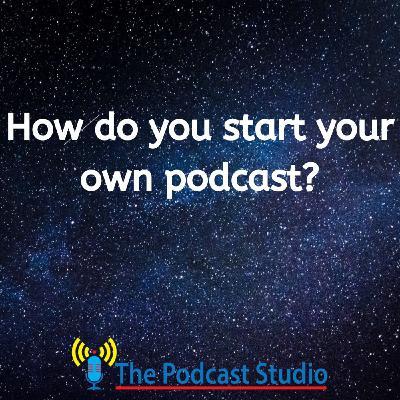 The Podcast Studio S01E03 How do you start a Podcast?