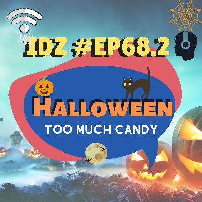 IDZ #068.2 - Too Much Candy