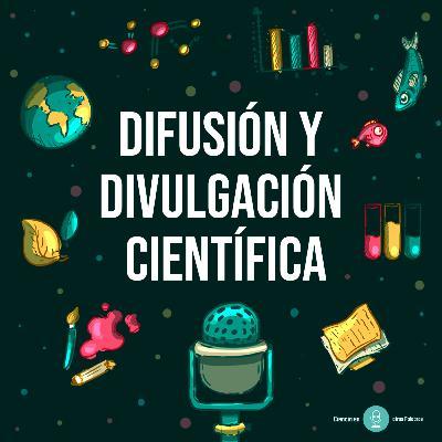 Episodio 1 - Difusión y Divulgación Científica