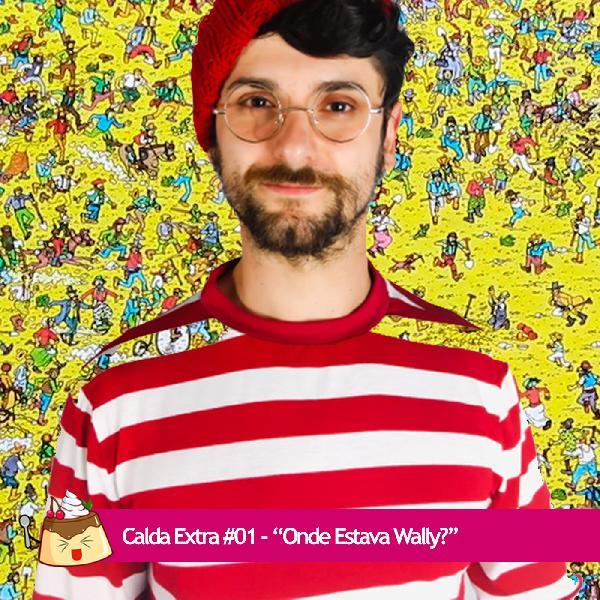 """Calda Extra #01 – """"Onde Estava Wally?"""" (com Octavio Lello)"""