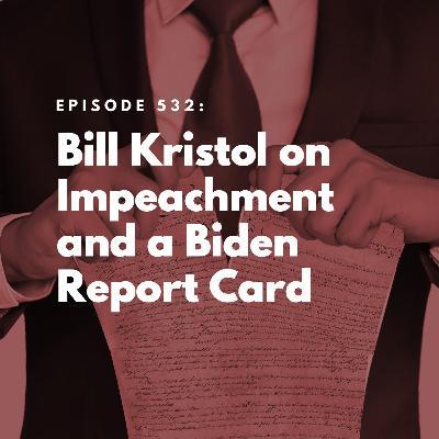 Bill Kristol on Impeachment and a Biden Report Card