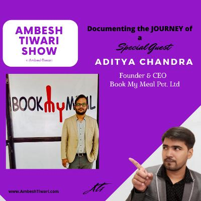 Interview with Aditya Chandra, Founder of BookmyMeal on Ambesh Tiwari Show