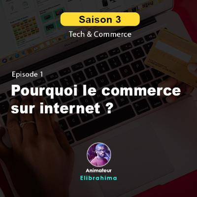 S3E1 - Pourquoi le commerce sur internet