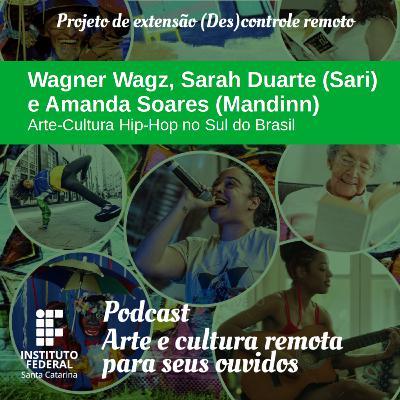 #09 | Arte e Cultura remota para seus ouvidos: Wagner Wagz, Sarah Duarte (Sari) e Amanda Soares (Mandinn): Arte-Cultura Hip-Hop no Sul do Brasil