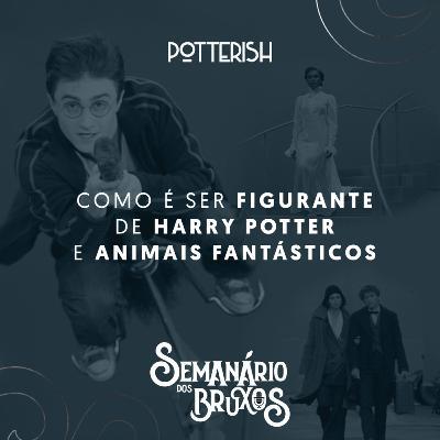 #3: Como é ser figurante de Harry Potter e Animais Fantásticos, com Danielle Salmoria e Marianna Graf