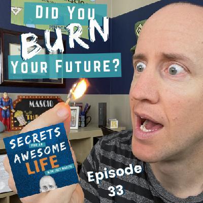 Did You Burn Your Future?