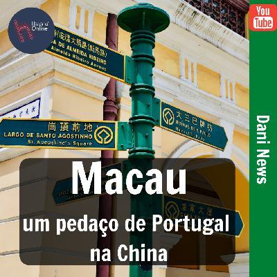 Macau: um pedaço de Portugal na China (Dani News)