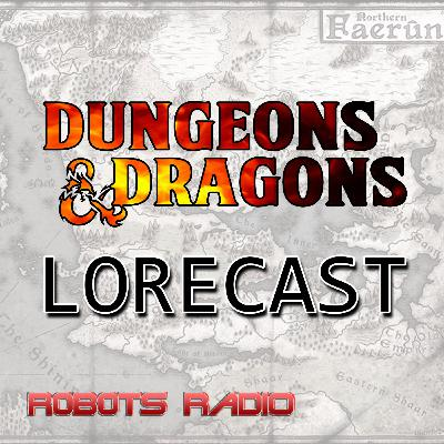 NEW SHOW - The Dungeons & Dragons Lorecast Episode 1