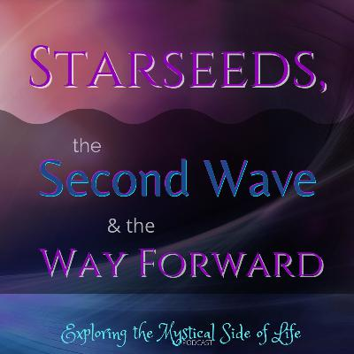 Starseeds, the Second Wave & the Way Forward
