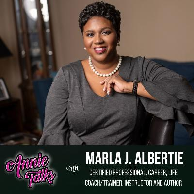 Episode 88 - Annie Talks with Marla J. Albertie | Certified Professional Career, Life Coach/Trainer, Instructor and Author