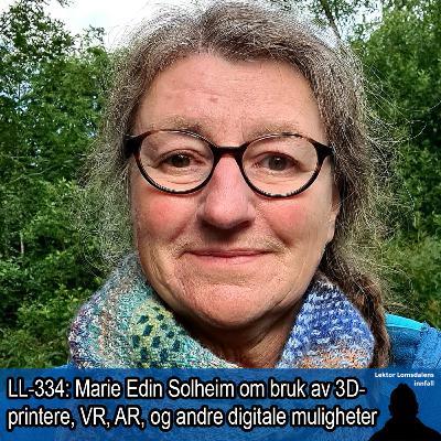 LL-334: Marie Edin Solheim om nye digitale muligheter i skolen - VR, AR, 3D-printing og hologrammer