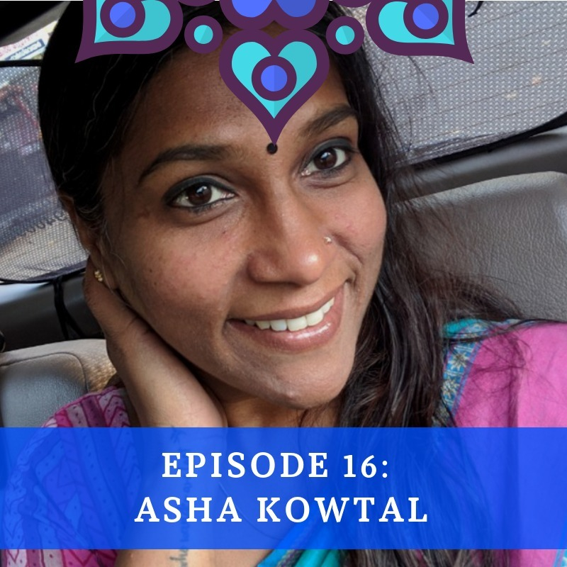 Episode 16: Asha Kowtal