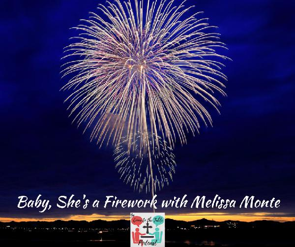 Baby, She's a Firework With Melissa Monte