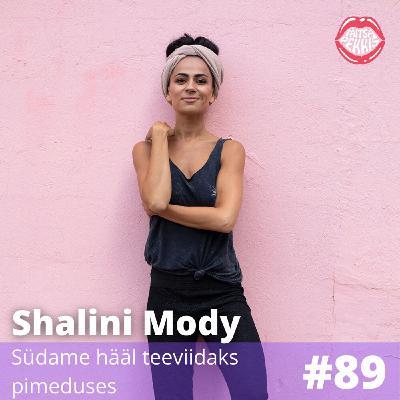 #89 - Shalini Mody - Südame hääl teeviidaks pimeduses