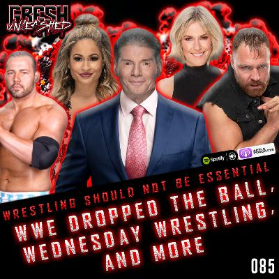 WWE DROPPED THE BALL WITH COVID-19 TESTING, WRESTLING SHOULD NOT BE ESSENTIAL. WEDNESDAY NIGHT WRESTLING AND MORE   GRESH UNLEASHED 085