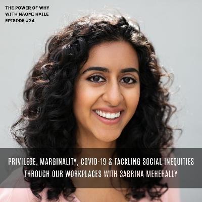 Privilege, Marginality, Covid-19 & Tackling Social Inequities Through Our Workplaces | Sabrina Meherally