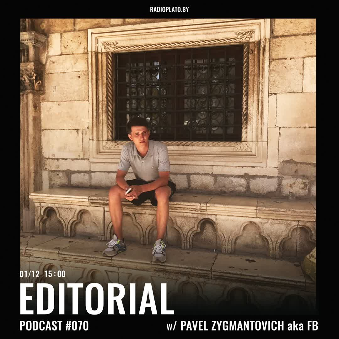 Radio Plato - Editorial Podcast #070 w/ Pavel Zygmantovich aka FB