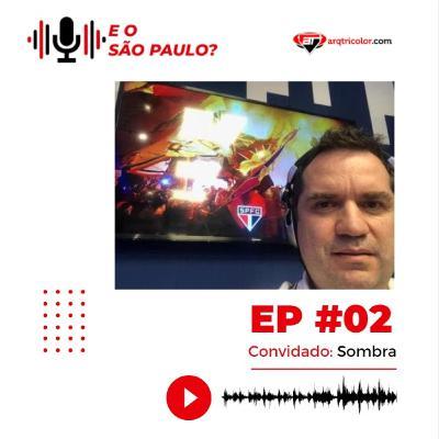 E o São Paulo? #02 - Sombra