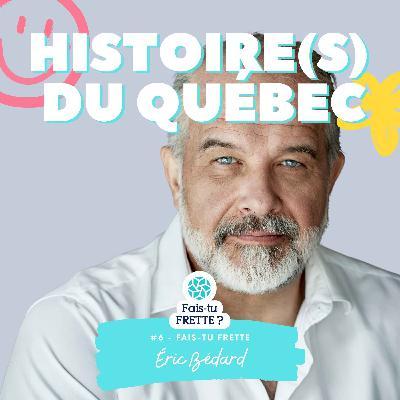 #06- Histoire(s) du Québec - Eric Bédard