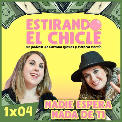 NADIE ESPERA NADA DE TI | Estirando el chicle 1x04