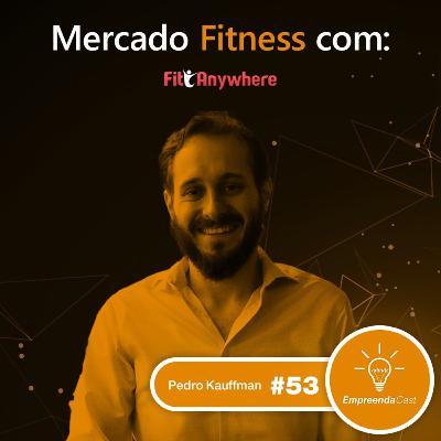 Mercado Fitness com: Pedro Kauffman | Fit Anywhere | #EP53