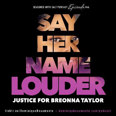 #46 Say Her Name Louder: MORE Justice for #BreonnaTaylor