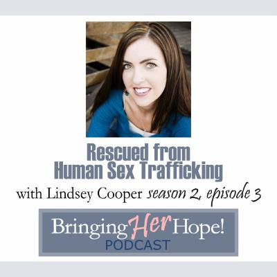 S2: Episode 3: Rescued from Human Sex Trafficking with special guest Lindsey Cooper